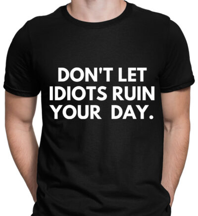 Tricou negru barbat dont let idiots ruin your day antreprenoriat motivational romania